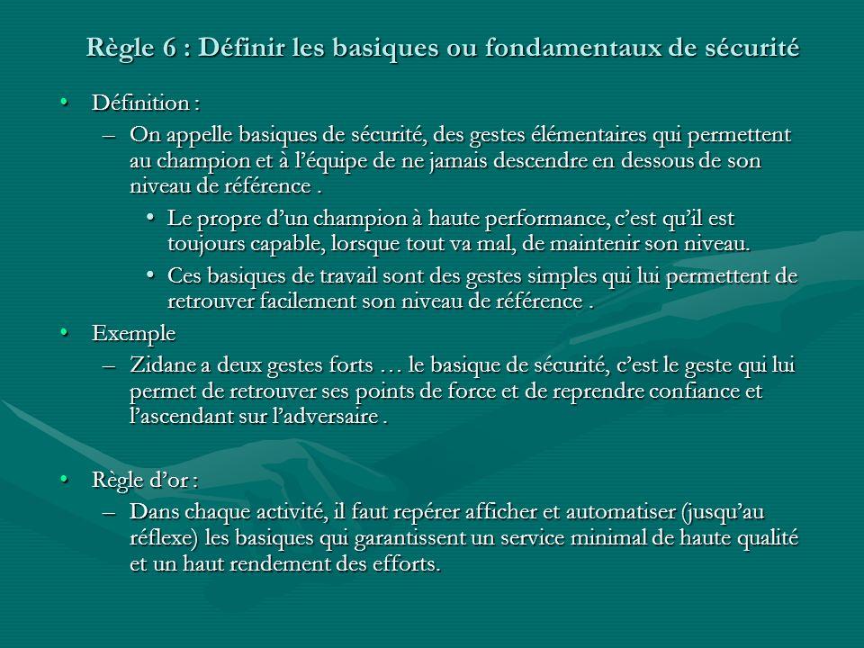 Règle 6 : Définir les basiques ou fondamentaux de sécurité Définition :Définition : –On appelle basiques de sécurité, des gestes élémentaires qui perm