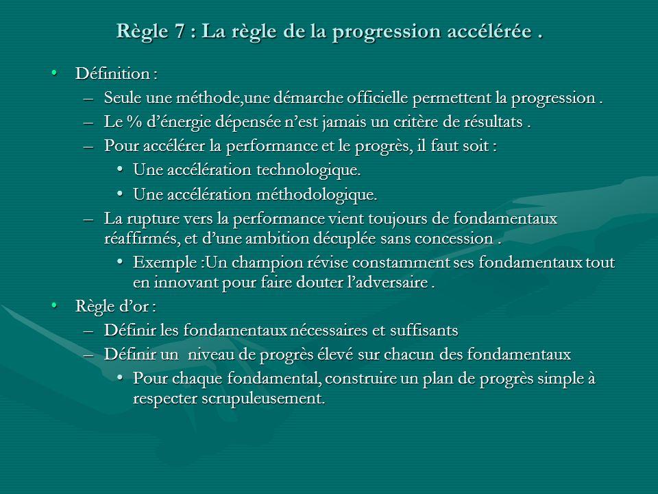 Règle 7 : La règle de la progression accélérée. Définition :Définition : –Seule une méthode,une démarche officielle permettent la progression. –Le % d