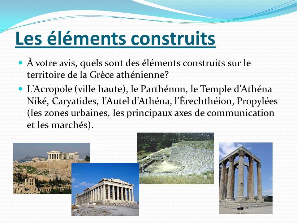 Les éléments construits À votre avis, quels sont des éléments construits sur le territoire de la Grèce athénienne.