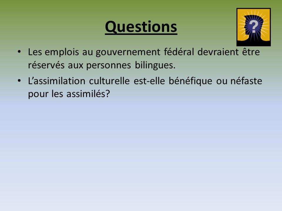 Questions Les emplois au gouvernement fédéral devraient être réservés aux personnes bilingues. Lassimilation culturelle est-elle bénéfique ou néfaste