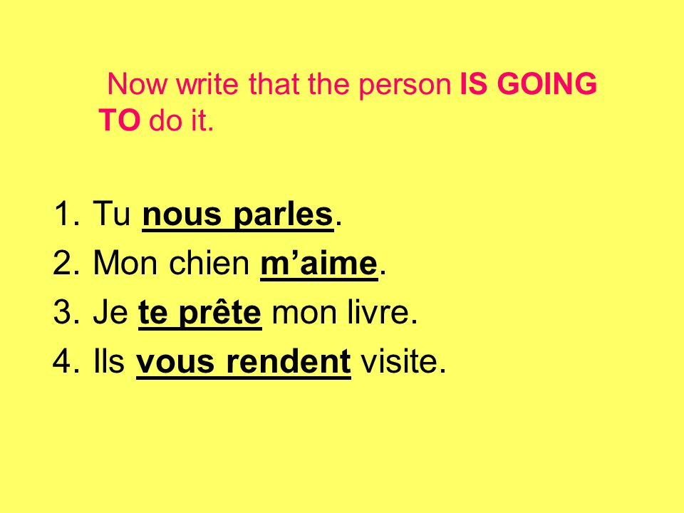 Now write that the person IS GOING TO do it.1.Tu nous parles.