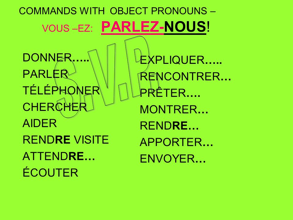 COMMANDS WITH OBJECT PRONOUNS – VOUS –EZ: PARLEZ-NOUS.