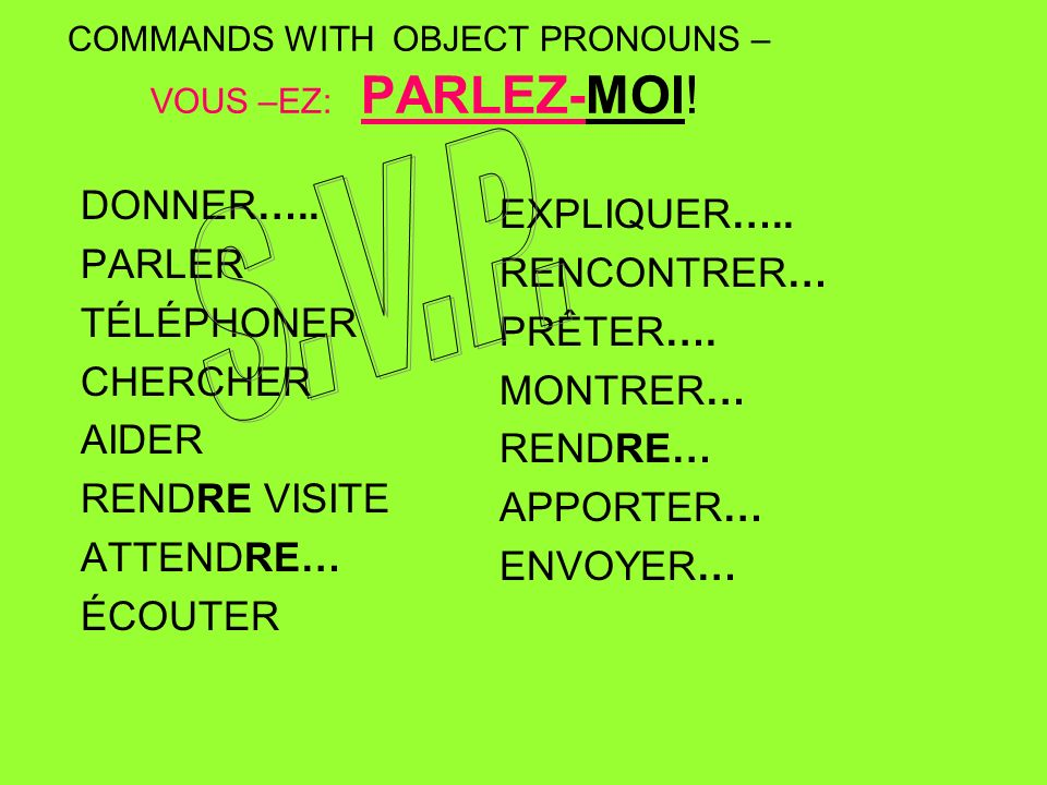 COMMANDS WITH OBJECT PRONOUNS – VOUS –EZ: PARLEZ-MOI.