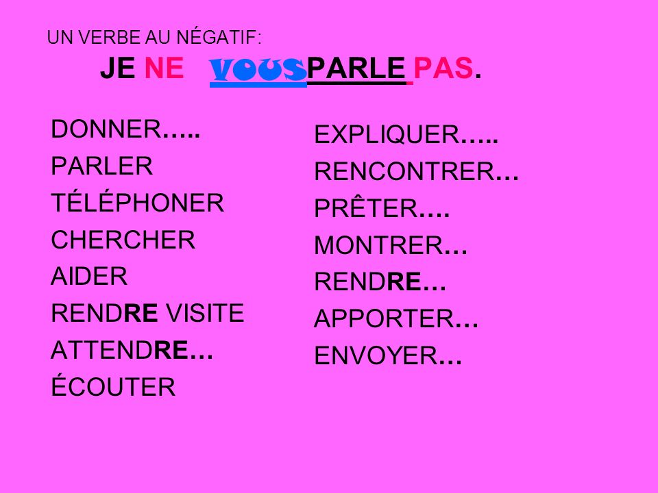 NEGATIVE COMMANDS DROP –S of –ER verbs.NE ME PARLE PAS.