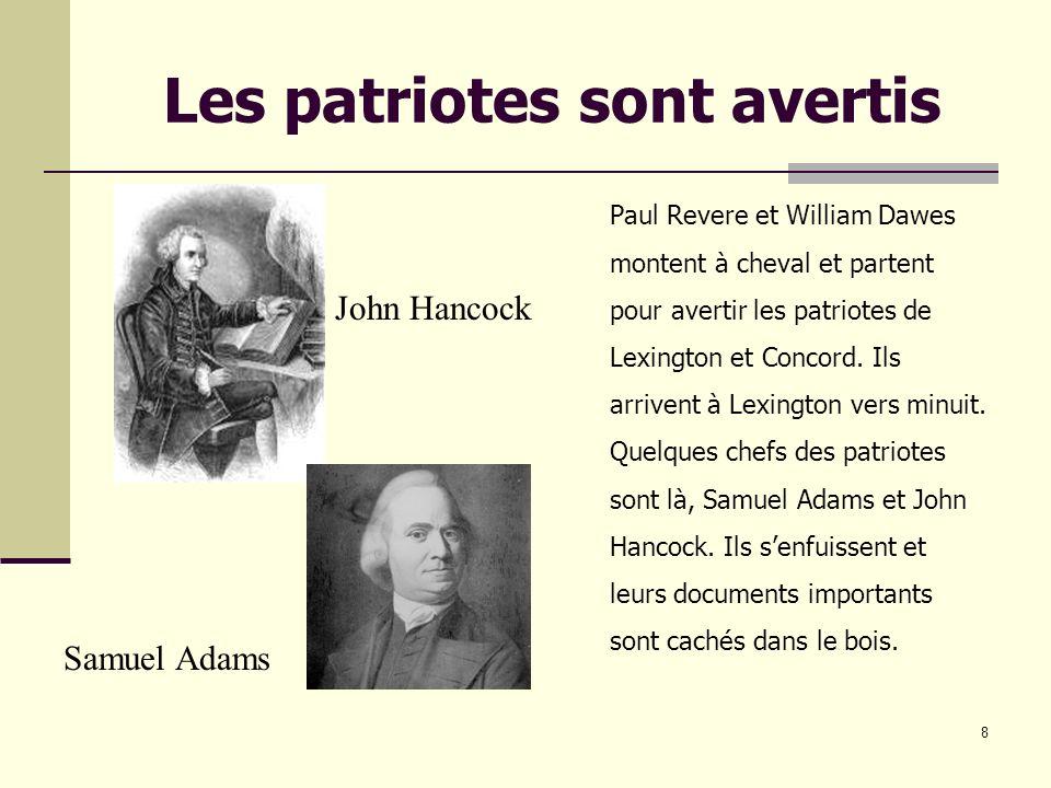 8 Les patriotes sont avertis Paul Revere et William Dawes montent à cheval et partent pour avertir les patriotes de Lexington et Concord.