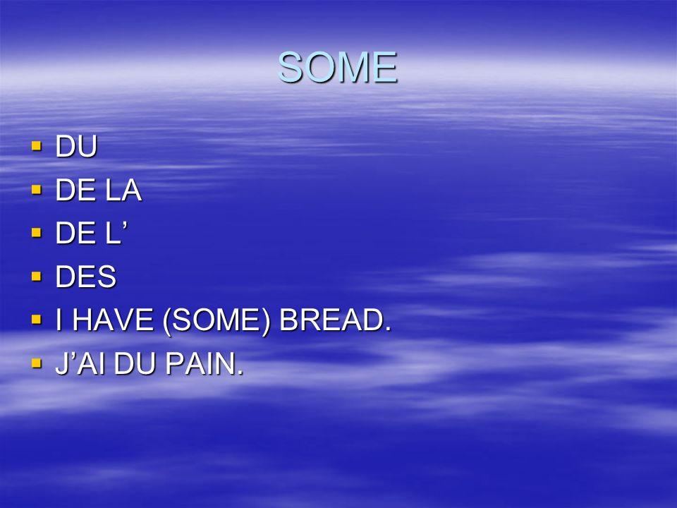 SOME DU DU DE LA DE LA DE L DE L DES DES I HAVE (SOME) BREAD.
