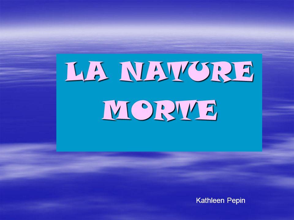 LA NATURE MORTE Kathleen Pepin