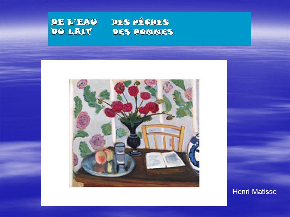 LA BOISSON? DE LEAU DES PÊCHES DU LAIT DES POMMES Henri Matisse