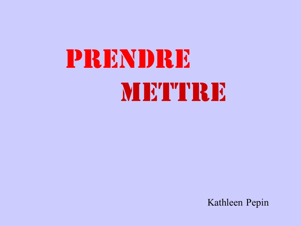 prendre mettre Kathleen Pepin