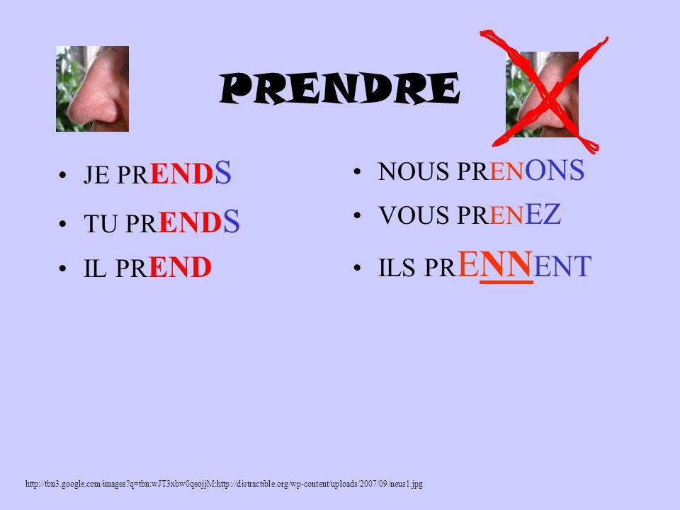 PRENDRE JE PR END S TU PR END S IL PR END NOUS PREN ONS VOUS PREN EZ ILS PR ENN ENT http://tbn3.google.com/images?q=tbn:wJT3xbw0qeojjM:http://distractible.org/wp-content/uploads/2007/09/neus1.jpg