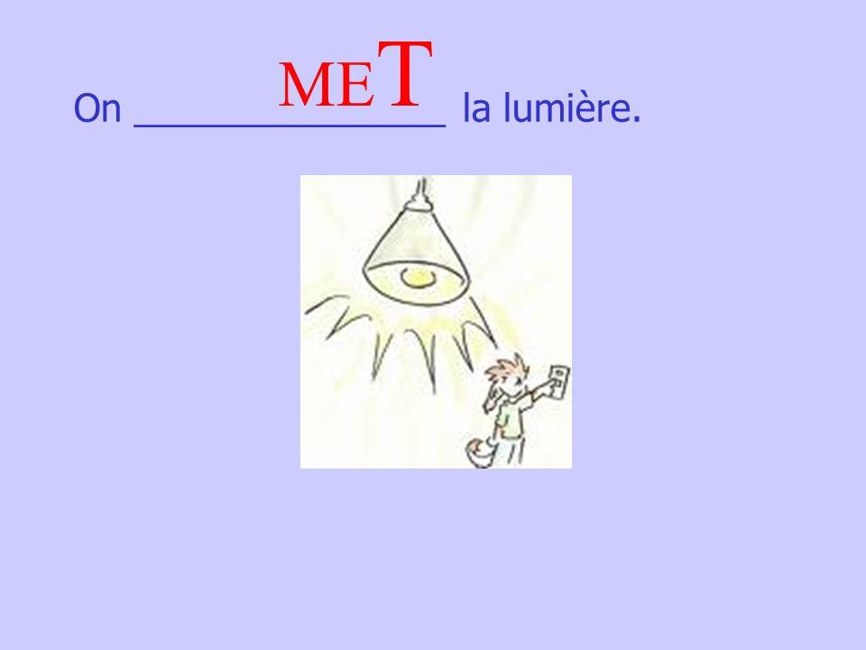 On _______________ la lumière. ME T