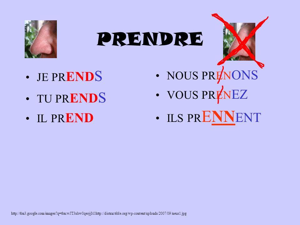 PRENDRE JE PR END S TU PR END S IL PR END NOUS PREN ONS VOUS PREN EZ ILS PR ENN ENT http://tbn3.google.com/images q=tbn:wJT3xbw0qeojjM:http://distractible.org/wp-content/uploads/2007/09/neus1.jpg