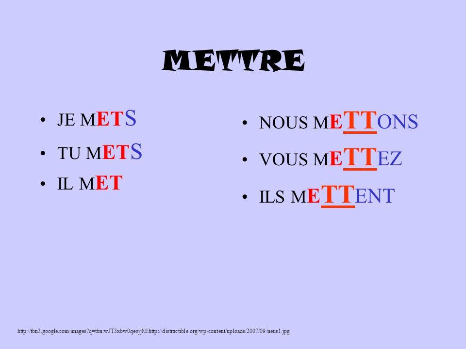 METTRE JE M ET S TU M ET S IL M ET NOUS M E TT ONS VOUS M E TT EZ ILS M E TT ENT http://tbn3.google.com/images?q=tbn:wJT3xbw0qeojjM:http://distractible.org/wp-content/uploads/2007/09/neus1.jpg
