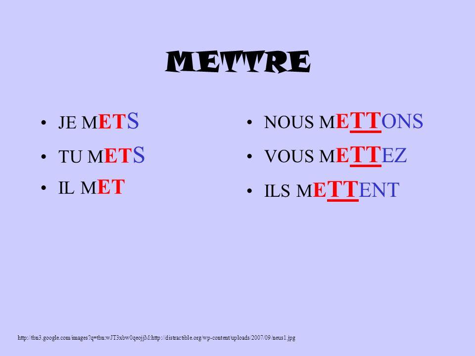 METTRE JE M ET S TU M ET S IL M ET NOUS M E TT ONS VOUS M E TT EZ ILS M E TT ENT http://tbn3.google.com/images q=tbn:wJT3xbw0qeojjM:http://distractible.org/wp-content/uploads/2007/09/neus1.jpg