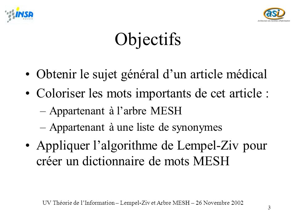 14 Bibliographie http://www.chu-rouen.fr/ssf/santspe.html http://www.nlm.nih.gov/mesh/ http://dicdoc.kb.inserm.fr:2010/basismesh/ mesh.html http://www.ohsu.edu/cliniweb/ UV Théorie de lInformation – Lempel-Ziv et Arbre MESH – 26 Novembre 2002