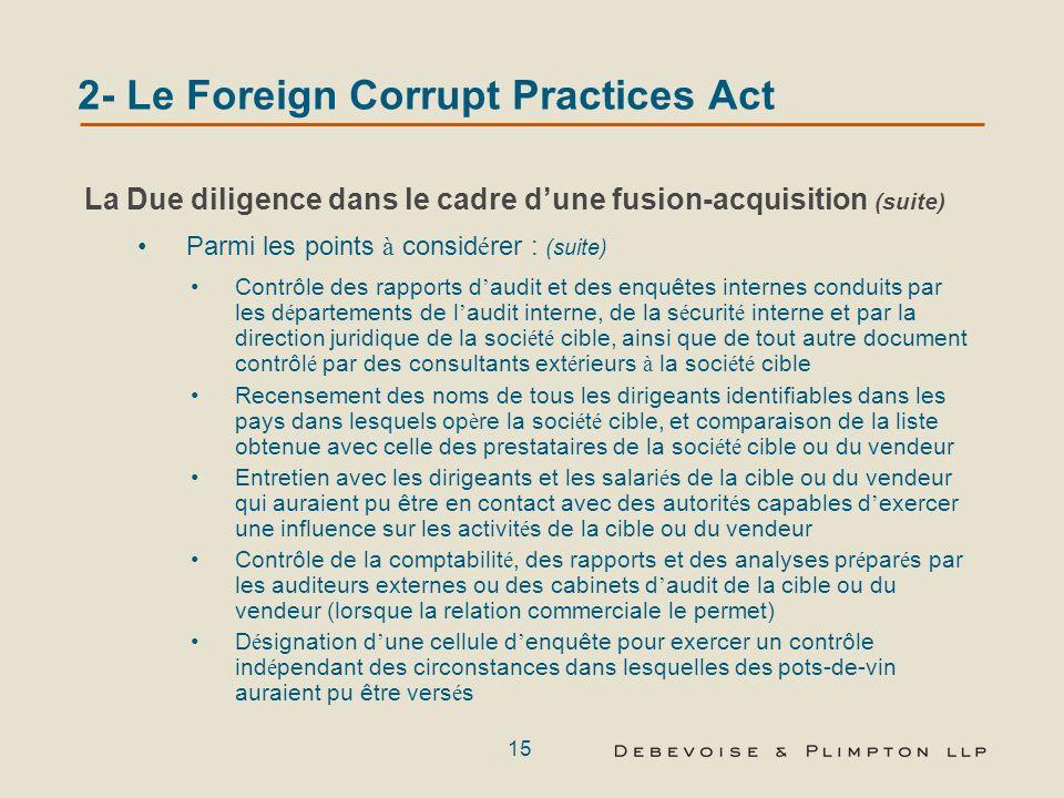 14 2- Le Foreign Corrupt Practices Act La Due diligence dans le cadre dune fusion-acquisition La due diligence doit être adaptée aux spécificités de l