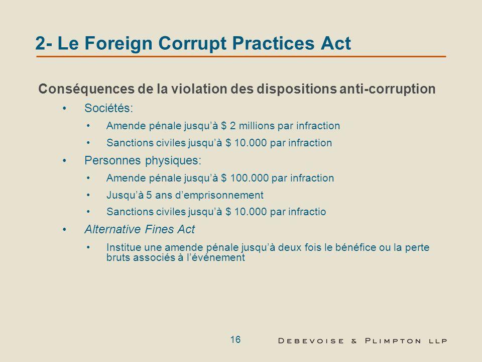 15 2- Le Foreign Corrupt Practices Act La Due diligence dans le cadre dune fusion-acquisition (suite) Parmi les points à consid é rer : (suite) Contrô