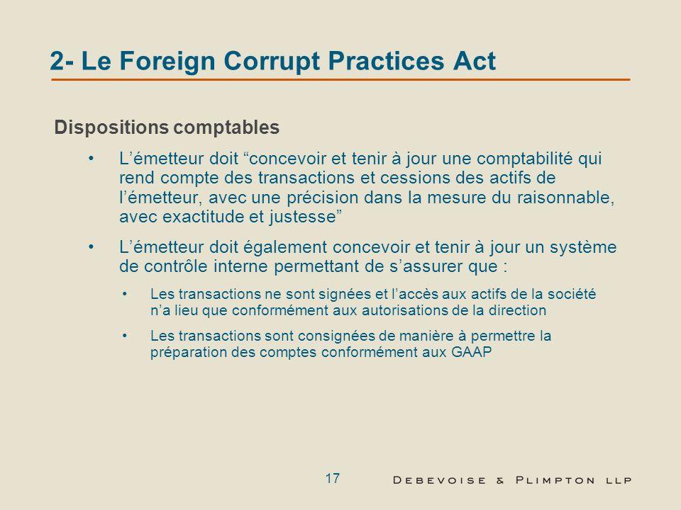 16 2- Le Foreign Corrupt Practices Act Conséquences de la violation des dispositions anti-corruption Sociétés: Amende pénale jusquà $ 2 millions par i