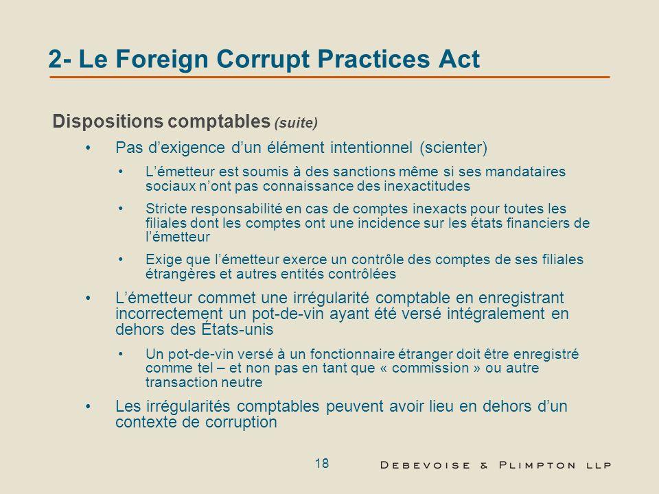 17 2- Le Foreign Corrupt Practices Act Dispositions comptables Lémetteur doit concevoir et tenir à jour une comptabilité qui rend compte des transacti