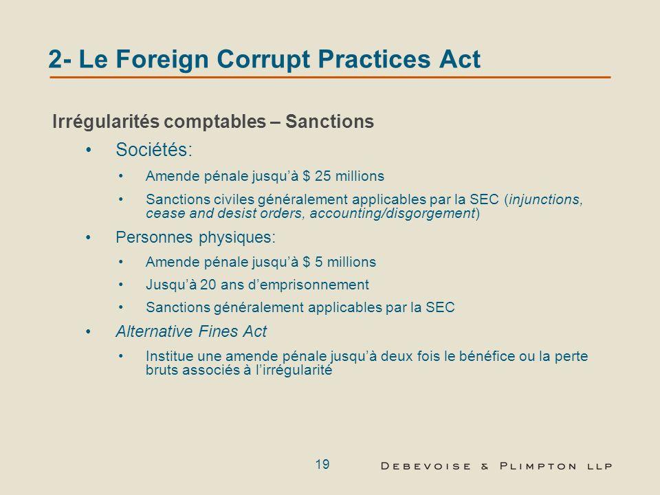 18 2- Le Foreign Corrupt Practices Act Dispositions comptables (suite) Pas dexigence dun élément intentionnel (scienter) Lémetteur est soumis à des sa
