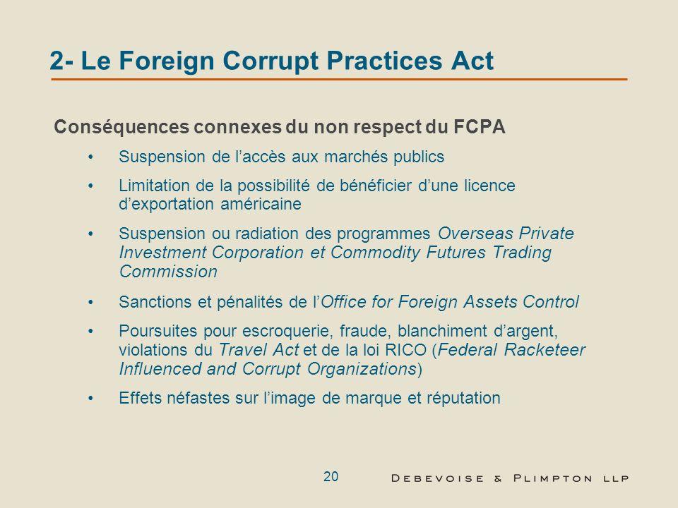 19 2- Le Foreign Corrupt Practices Act Irrégularités comptables – Sanctions Sociétés: Amende pénale jusquà $ 25 millions Sanctions civiles généralemen