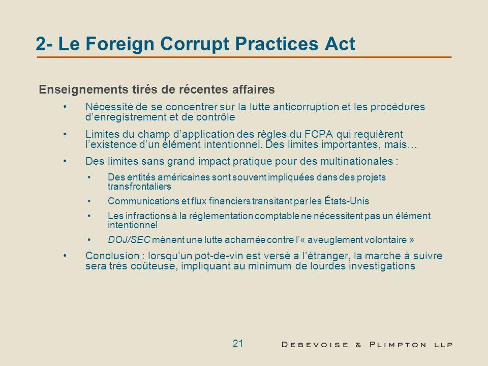 20 2- Le Foreign Corrupt Practices Act Conséquences connexes du non respect du FCPA Suspension de laccès aux marchés publics Limitation de la possibil