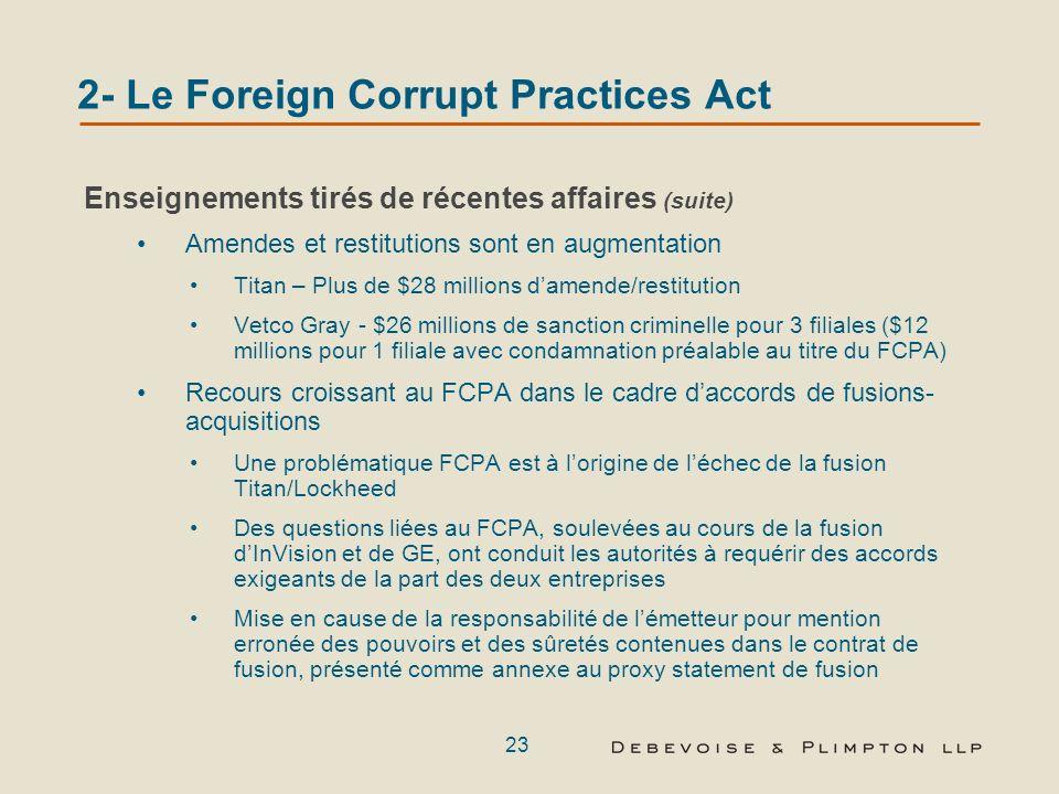 22 2- Le Foreign Corrupt Practices Act Enseignements tirés de récentes affaires (suite) Les autorités recourent à des méthodes toujours plus combative