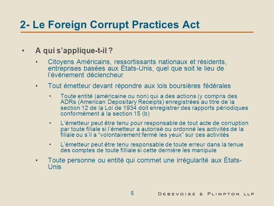4 2- Le Foreign Corrupt Practices Act Une disposition anti-corruption Une disposition visant à létablissement dune comptabilité transparente Une loi f