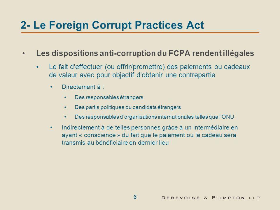 5 2- Le Foreign Corrupt Practices Act A qui sapplique-t-il ? Citoyens Américains, ressortissants nationaux et résidents, entreprises basées aux États-