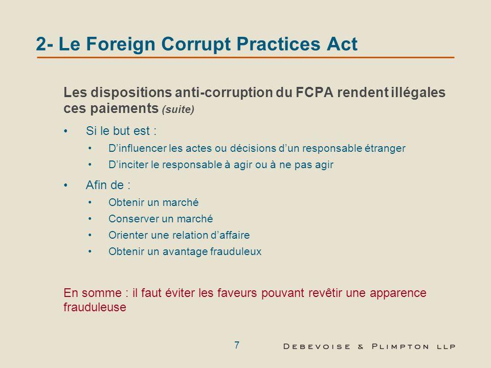 6 2- Le Foreign Corrupt Practices Act Les dispositions anti-corruption du FCPA rendent illégales Le fait deffectuer (ou offrir/promettre) des paiement
