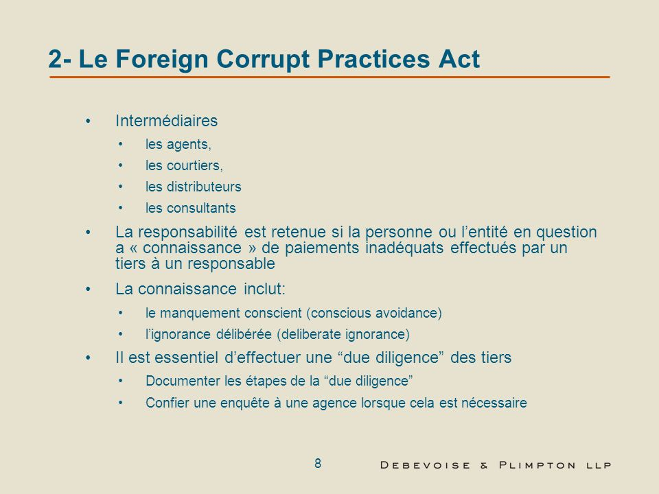 7 2- Le Foreign Corrupt Practices Act Les dispositions anti-corruption du FCPA rendent illégales ces paiements (suite) Si le but est : Dinfluencer les