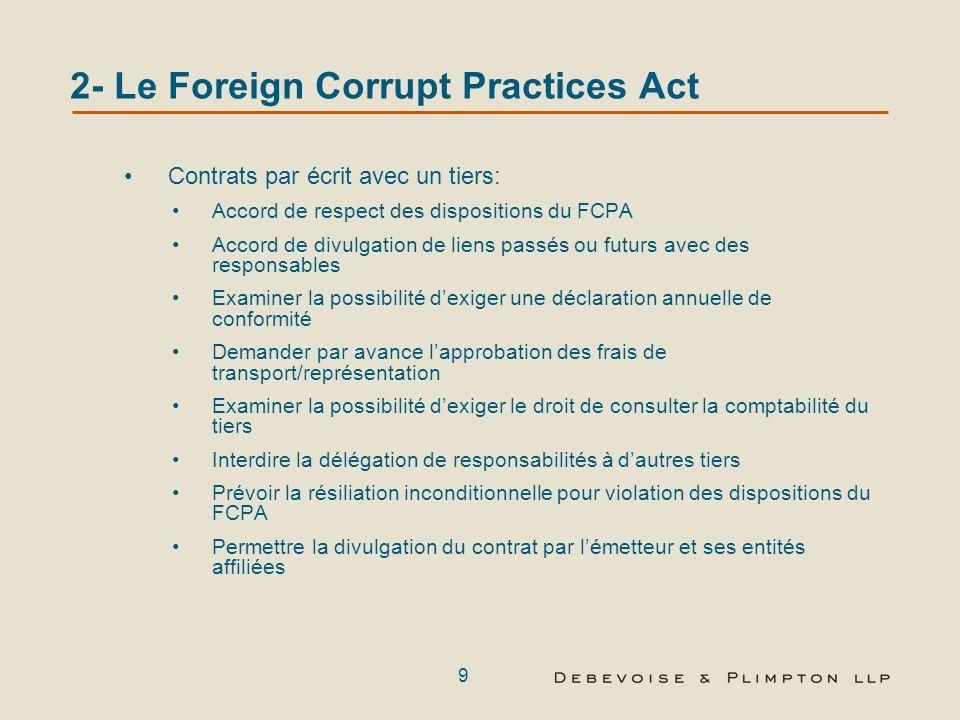 8 2- Le Foreign Corrupt Practices Act Intermédiaires les agents, les courtiers, les distributeurs les consultants La responsabilité est retenue si la