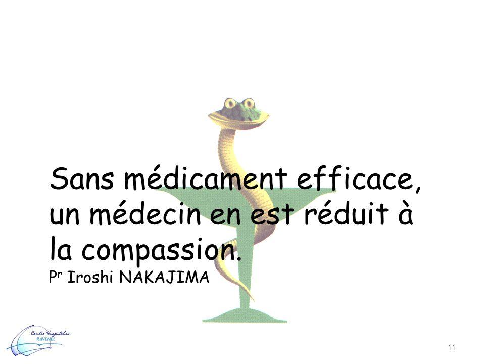 11 Sans médicament efficace, un médecin en est réduit à la compassion. P r Iroshi NAKAJIMA