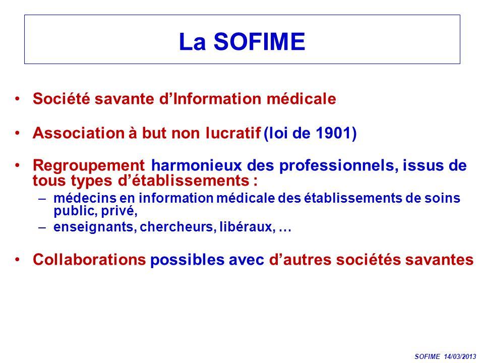 La SOFIME Société savante dInformation médicale Association à but non lucratif (loi de 1901) Regroupement harmonieux des professionnels, issus de tous