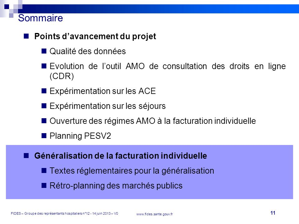 11 FIDES – Groupe des représentants hospitaliers n°12 - 14 juin 2013 – V0 www.fides.sante.gouv.fr Sommaire Points davancement du projet Qualité des do