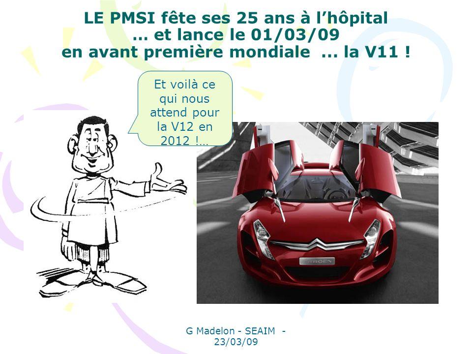 G Madelon - SEAIM - 23/03/09 LE PMSI fête ses 25 ans à lhôpital … et lance le 01/03/09 en avant première mondiale... la V11 ! Et voilà ce qui nous att