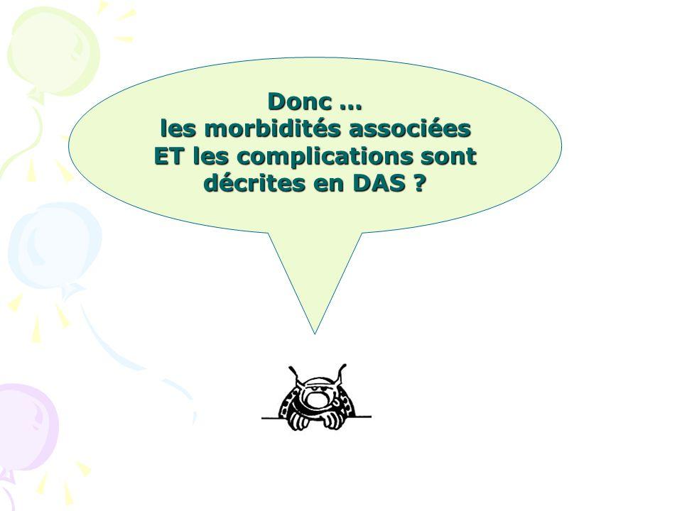 Donc … les morbidités associées ET les complications sont décrites en DAS ?
