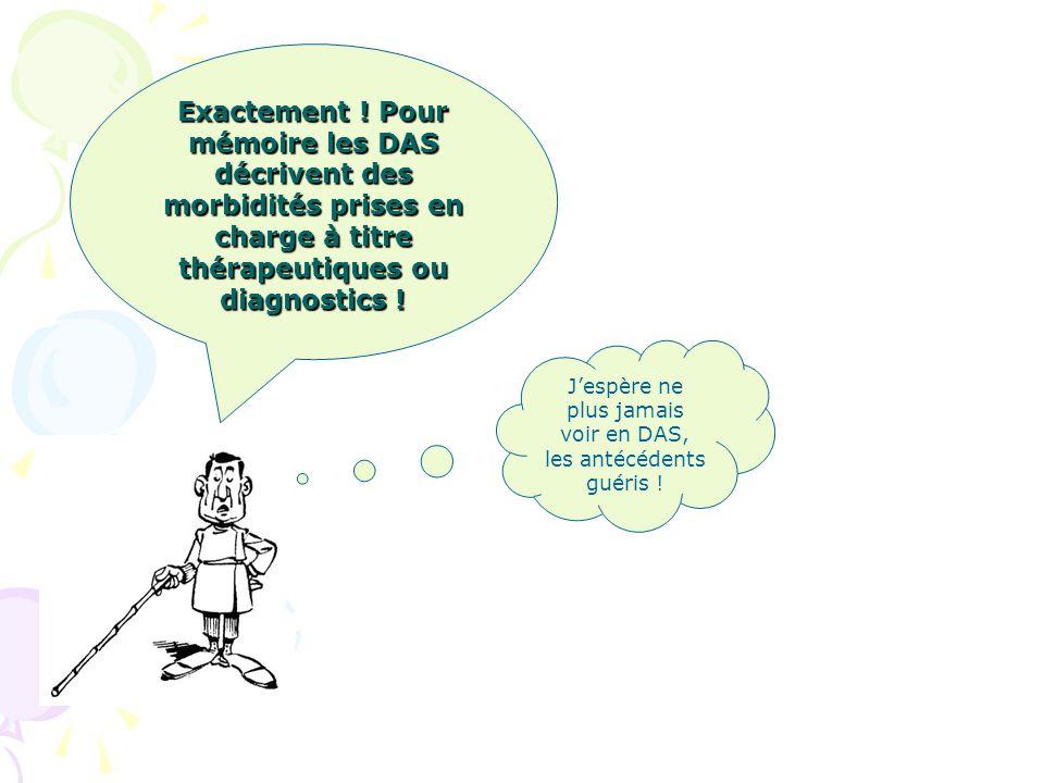 Exactement ! Pour mémoire les DAS décrivent des morbidités prises en charge à titre thérapeutiques ou diagnostics ! Jespère ne plus jamais voir en DAS
