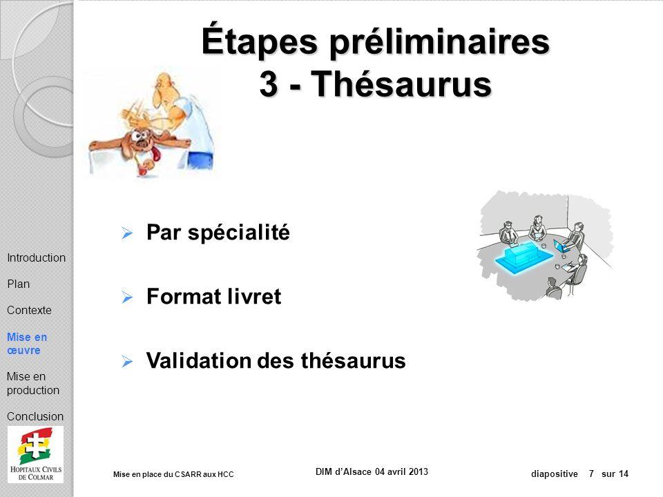 Mise en place du CSARR aux HCC diapositive 7 sur 14 DIM dAlsace 04 avril 2013 Étapes préliminaires 3 - Thésaurus Par spécialité Format livret Validati