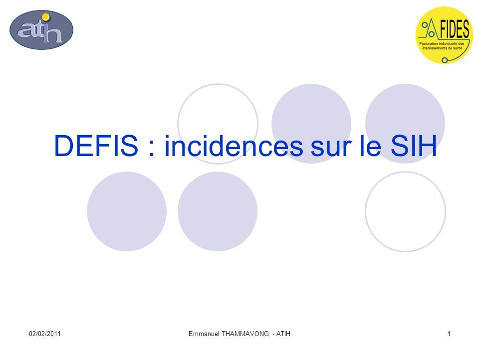 02/02/2011Emmanuel THAMMAVONG - ATIH1 DEFIS : incidences sur le SIH