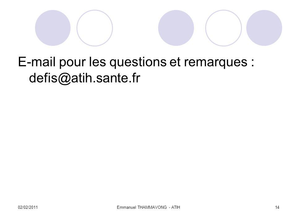 02/02/2011Emmanuel THAMMAVONG - ATIH14 E-mail pour les questions et remarques : defis@atih.sante.fr