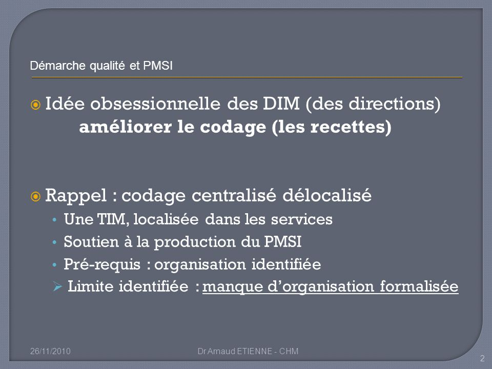 Idée obsessionnelle des DIM (des directions) améliorer le codage (les recettes) Rappel : codage centralisé délocalisé Une TIM, localisée dans les serv