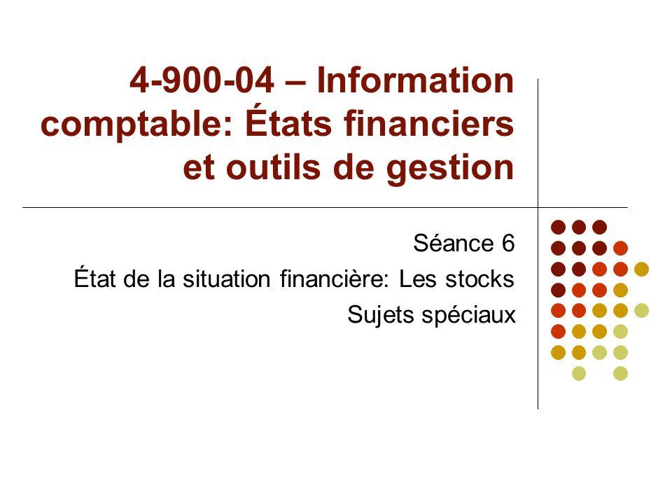 4-900-04 – Information comptable: États financiers et outils de gestion Séance 6 État de la situation financière: Les stocks Sujets spéciaux