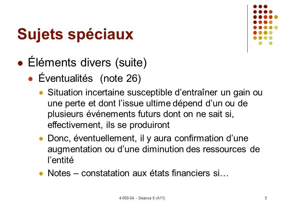 4-900-04 - Séance 6 (A11)6 Sujets spéciaux Éléments divers (suite) Événements postérieurs à la date de clôture (note 29) Événement existait à la date de reporting.