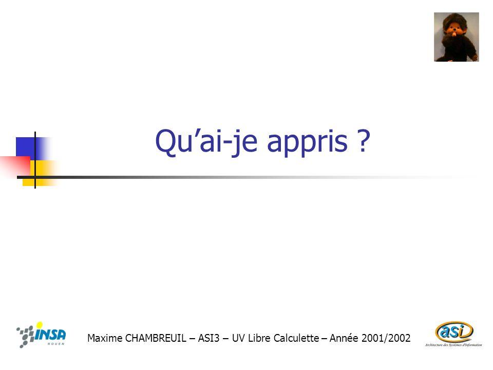 Quai-je appris ? Maxime CHAMBREUIL – ASI3 – UV Libre Calculette – Année 2001/2002