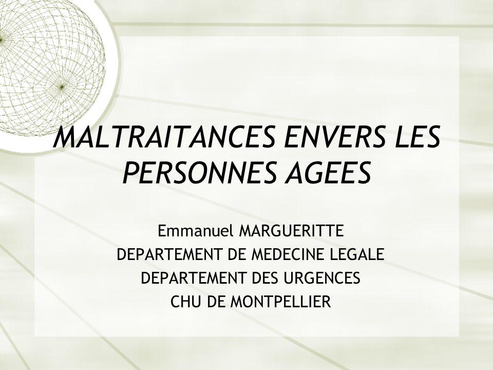MALTRAITANCES ENVERS LES PERSONNES AGEES Emmanuel MARGUERITTE DEPARTEMENT DE MEDECINE LEGALE DEPARTEMENT DES URGENCES CHU DE MONTPELLIER