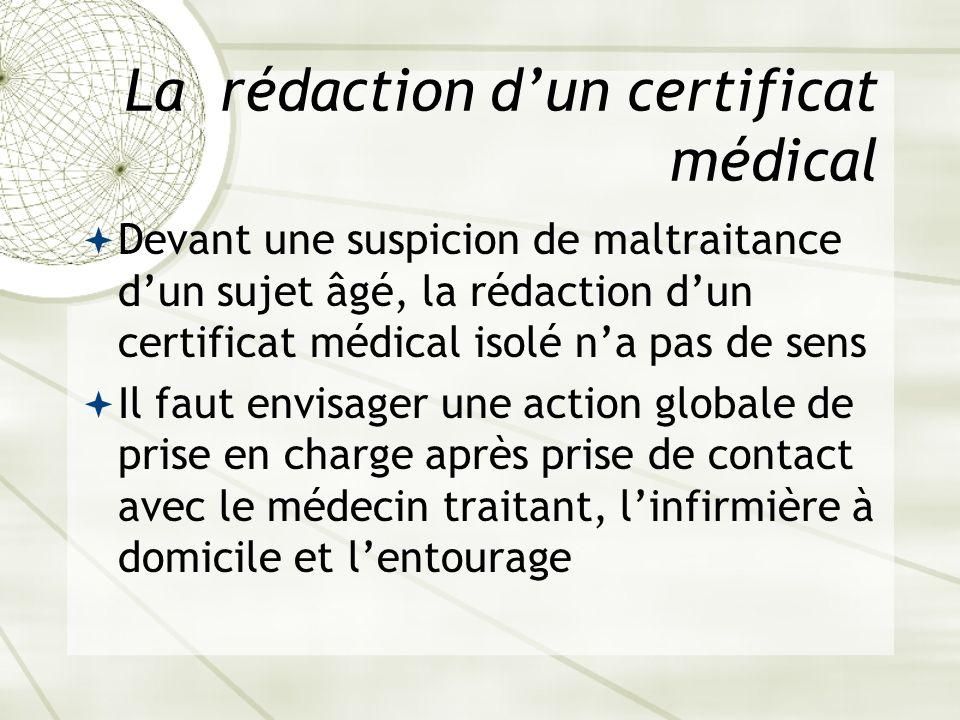 La rédaction dun certificat médical Devant une suspicion de maltraitance dun sujet âgé, la rédaction dun certificat médical isolé na pas de sens Il fa