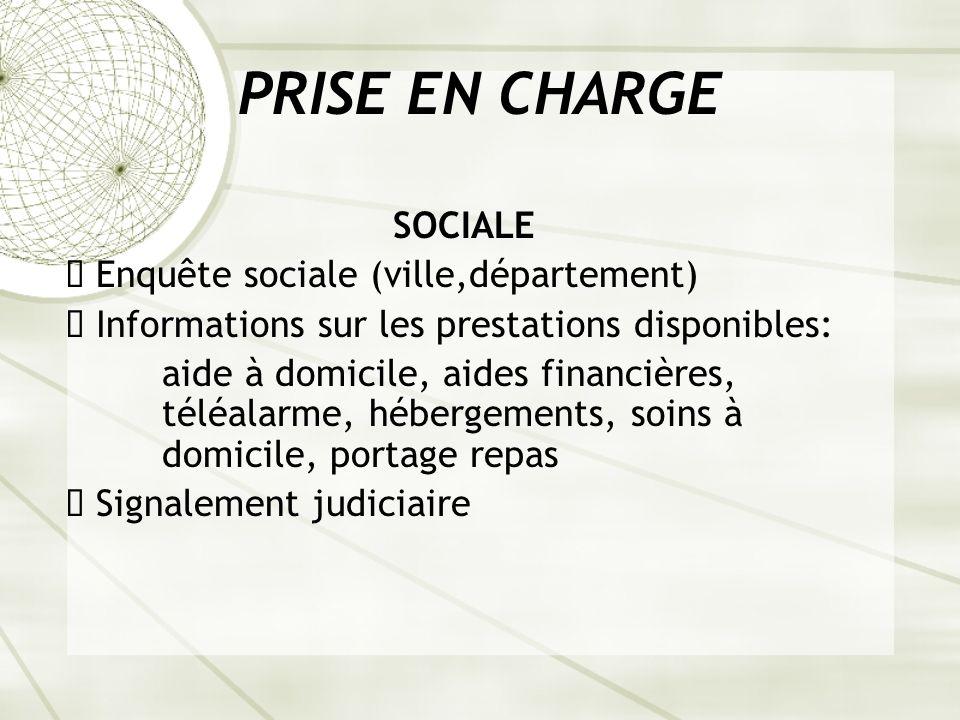 PRISE EN CHARGE SOCIALE ê Enquête sociale (ville,département) ê Informations sur les prestations disponibles: aide à domicile, aides financières, télé