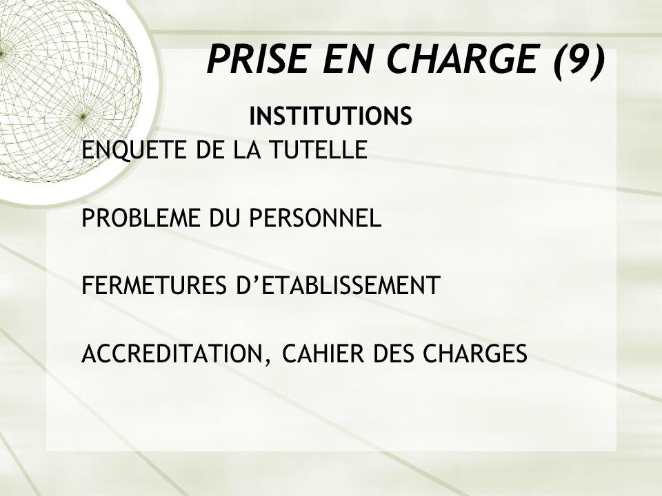 PRISE EN CHARGE (9) INSTITUTIONS ENQUETE DE LA TUTELLE PROBLEME DU PERSONNEL FERMETURES DETABLISSEMENT ACCREDITATION, CAHIER DES CHARGES