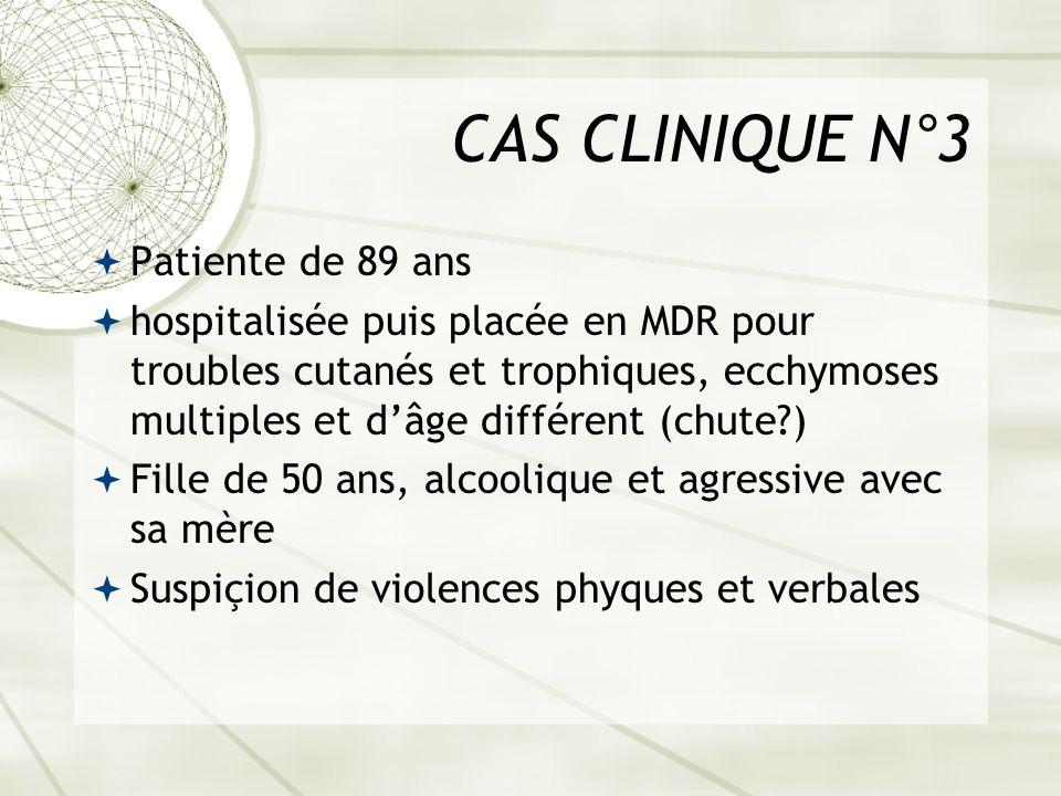 CAS CLINIQUE N°3 Patiente de 89 ans hospitalisée puis placée en MDR pour troubles cutanés et trophiques, ecchymoses multiples et dâge différent (chute
